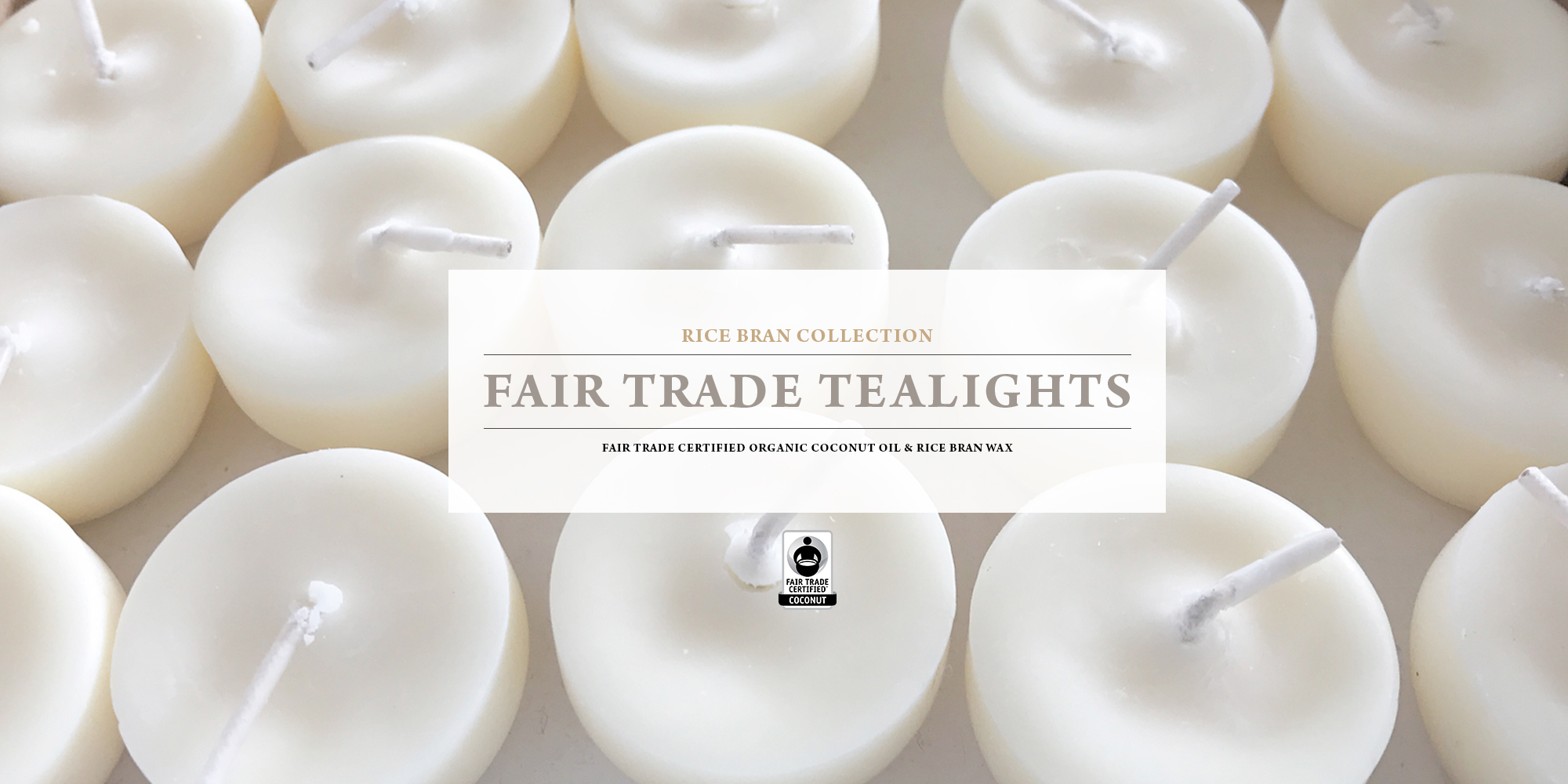 Fair Trade Certified Tealights made from Rice Bran Wax and Organic Coconut Oil